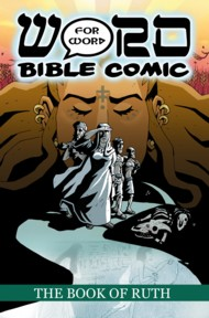 The Book of Ruth: Word for Word Bible Comic (The Word for Word Bible Comic) 2016