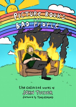 Picture Books For Bad People: The Collected Works of John Tucker
